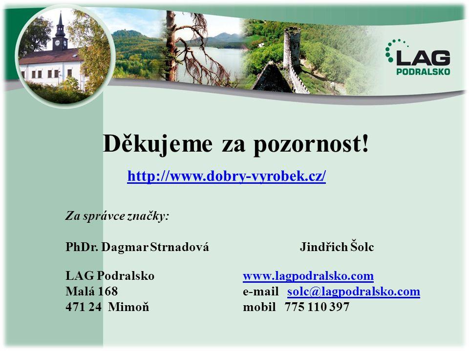 Děkujeme za pozornost! LAG Podralsko Malá 168 471 24 Mimoň www.lagpodralsko.com e-mail solc@lagpodralsko.comsolc@lagpodralsko.com mobil 775 110 397 Za