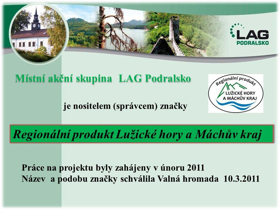 Místní akční skupina LAG Podralsko Místní akční skupina LAG Podralsko Práce na projektu byly zahájeny v únoru 2011 Název a podobu značky schválila Val