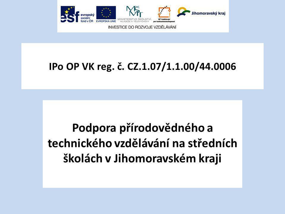 IPo OP VK reg. č. CZ.1.07/1.1.00/44.0006 Podpora přírodovědného a technického vzdělávání na středních školách v Jihomoravském kraji