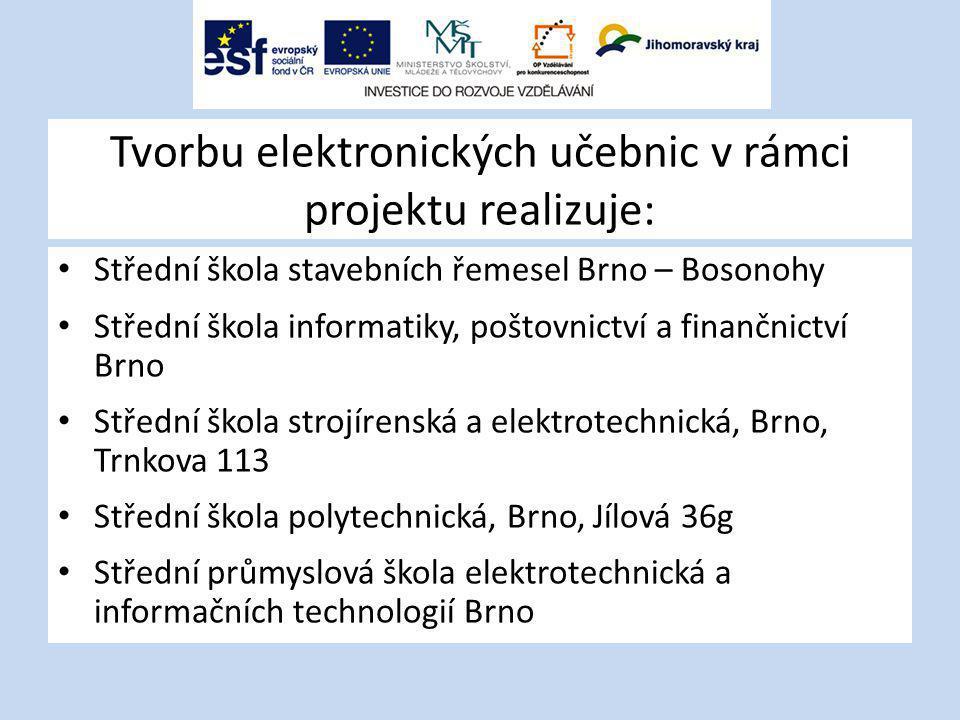 Tvorbu elektronických učebnic v rámci projektu realizuje: Střední škola stavebních řemesel Brno – Bosonohy Střední škola informatiky, poštovnictví a f