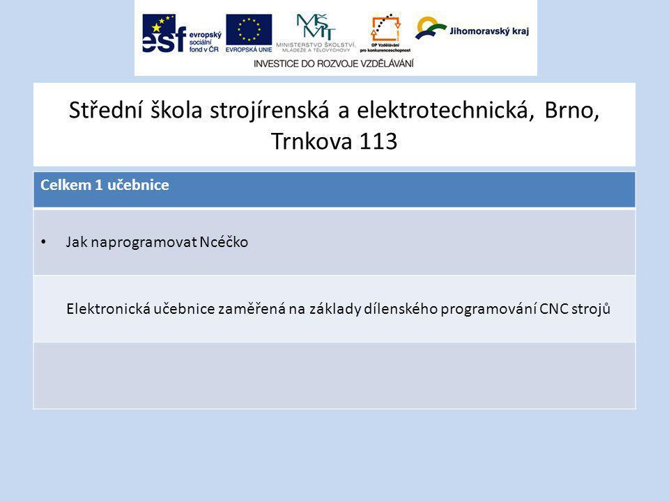 Střední škola strojírenská a elektrotechnická, Brno, Trnkova 113 Celkem 1 učebnice Jak naprogramovat Ncéčko Elektronická učebnice zaměřená na základy