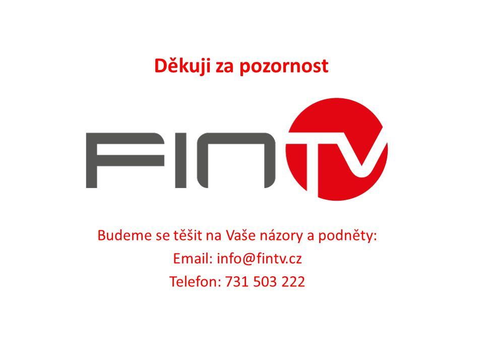 Budeme se těšit na Vaše názory a podněty: Email: info@fintv.cz Telefon: 731 503 222 Děkuji za pozornost