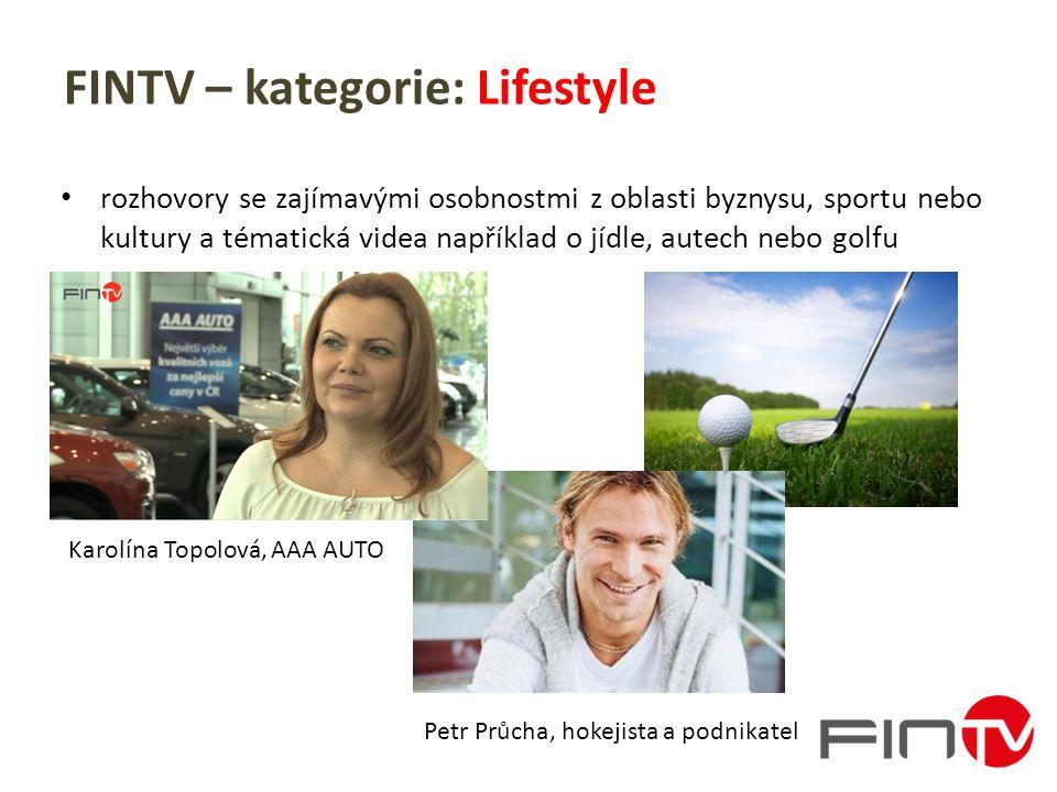 FINTV – kategorie: Lifestyle rozhovory se zajímavými osobnostmi z oblasti byznysu, sportu nebo kultury a tématická videa například o jídle, autech nebo golfu Karolína Topolová, AAA AUTO Petr Průcha, hokejista a podnikatel