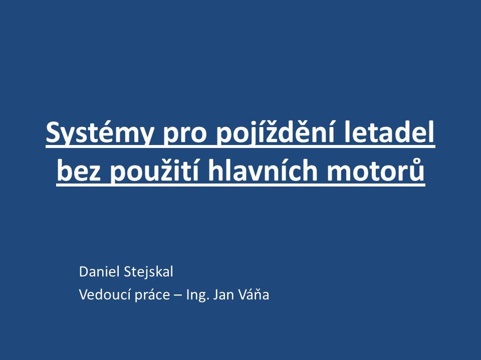 Systémy pro pojíždění letadel bez použití hlavních motorů Daniel Stejskal Vedoucí práce – Ing.