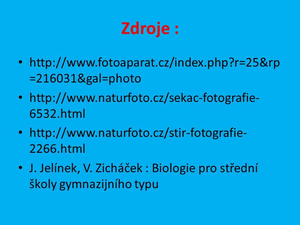 Zdroje : http://www.fotoaparat.cz/index.php?r=25&rp =216031&gal=photo http://www.naturfoto.cz/sekac-fotografie- 6532.html http://www.naturfoto.cz/stir-fotografie- 2266.html J.