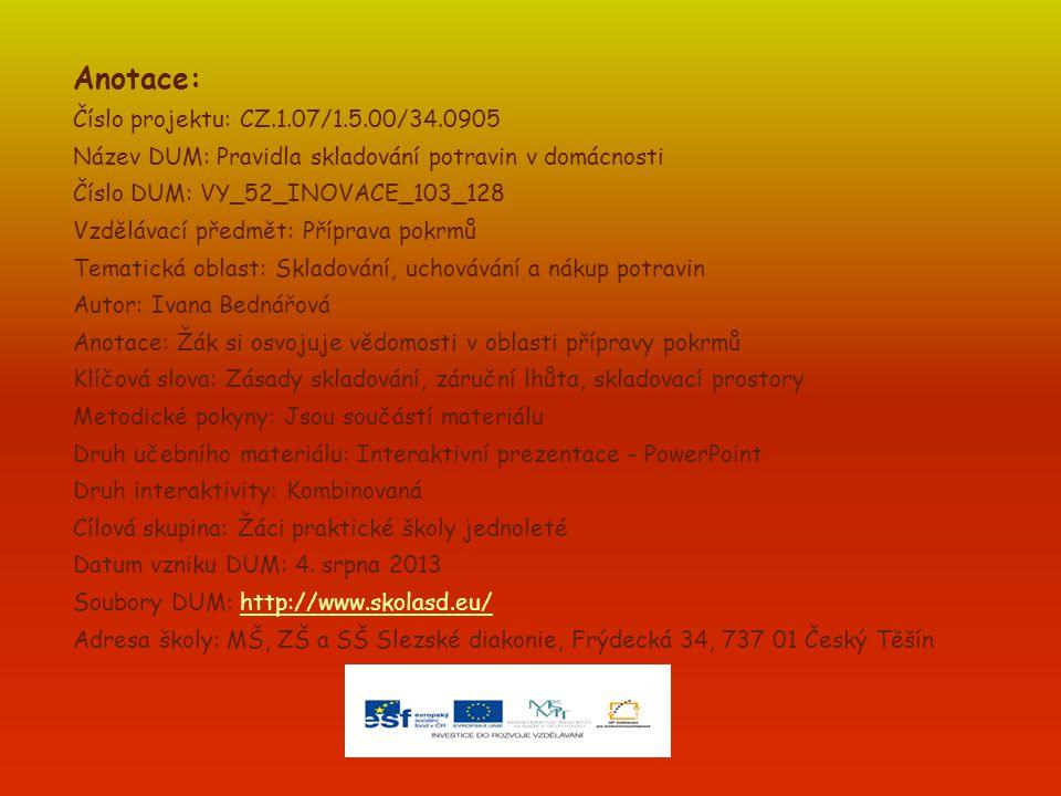Anotace: Číslo projektu: CZ.1.07/1.5.00/34.0905 Název DUM: Pravidla skladování potravin v domácnosti Číslo DUM: VY_52_INOVACE_103_128 Vzdělávací předm