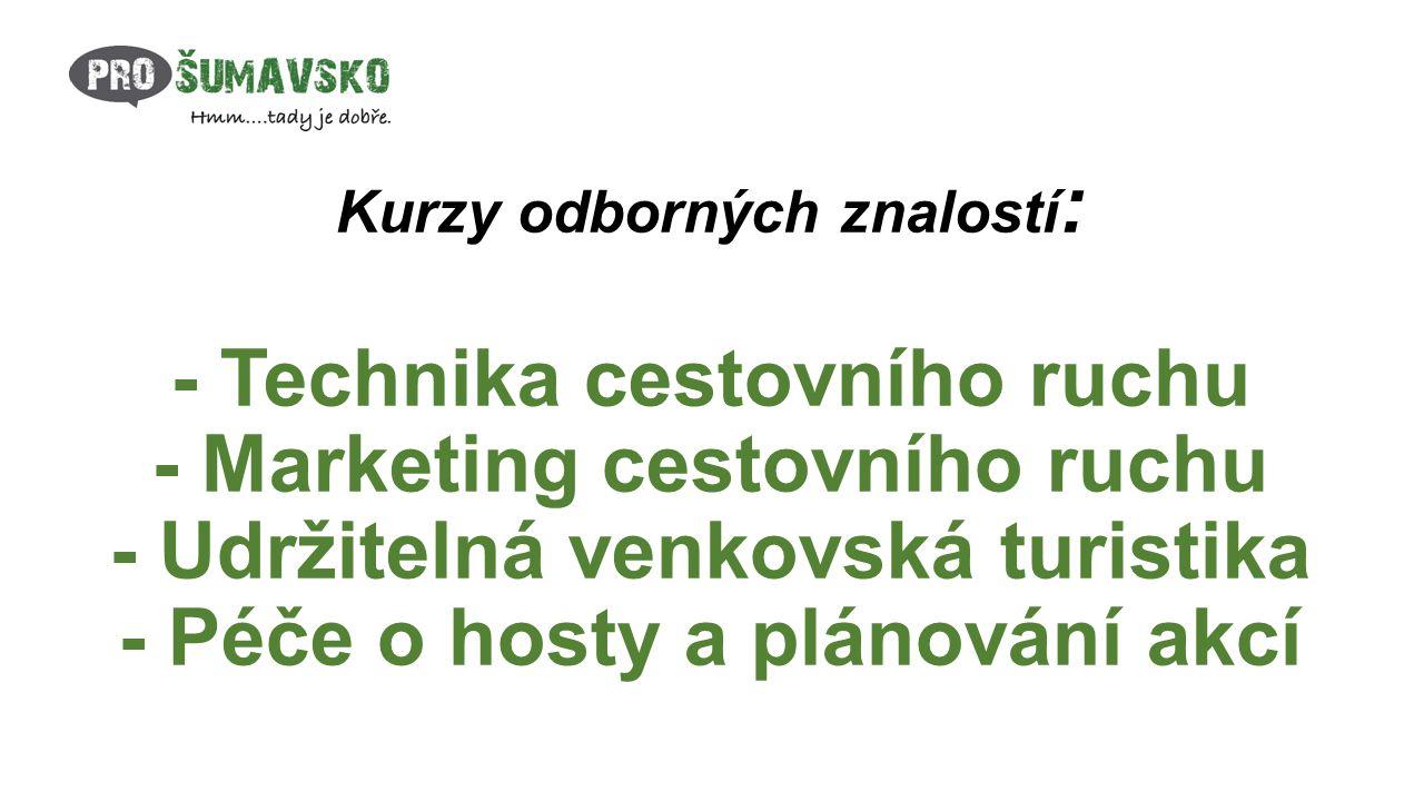 Kurzy odborných znalostí : - Technika cestovního ruchu - Marketing cestovního ruchu - Udržitelná venkovská turistika - Péče o hosty a plánování akcí