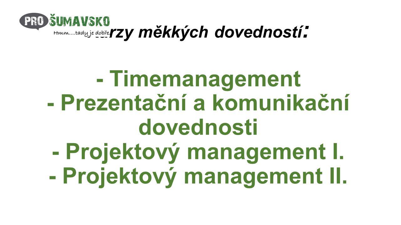 Kurzy měkkých dovedností : - Timemanagement - Prezentační a komunikační dovednosti - Projektový management I.
