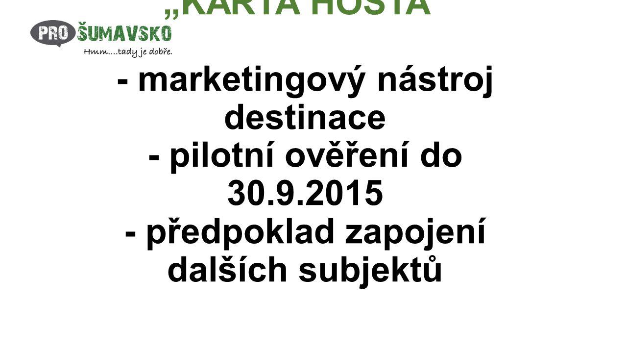 """""""KARTA HOSTA - marketingový nástroj destinace - pilotní ověření do 30.9.2015 - předpoklad zapojení dalších subjektů"""
