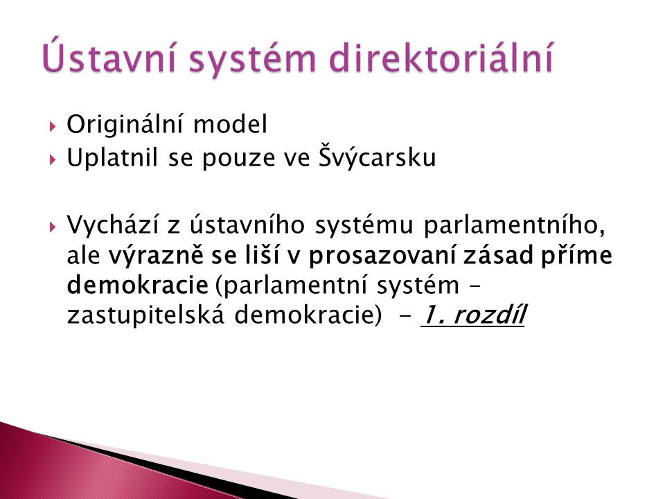  Originální model  Uplatnil se pouze ve Švýcarsku  Vychází z ústavního systému parlamentního, ale výrazně se liší v prosazovaní zásad příme demokra