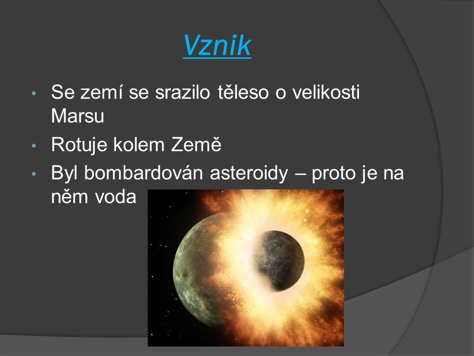 Vznik Se zemí se srazilo těleso o velikosti Marsu Rotuje kolem Země Byl bombardován asteroidy – proto je na něm voda