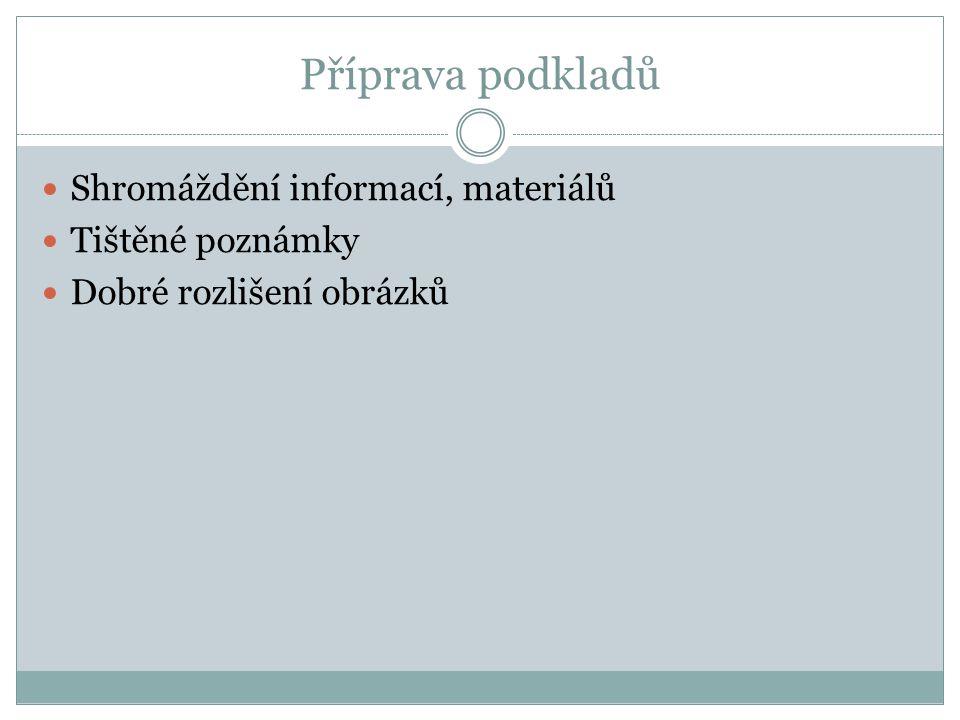 Příprava podkladů Shromáždění informací, materiálů Tištěné poznámky Dobré rozlišení obrázků