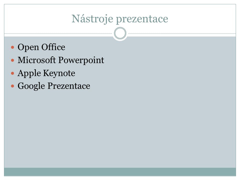Nástroje prezentace Open Office Microsoft Powerpoint Apple Keynote Google Prezentace