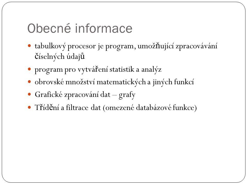 Obecné informace tabulkový procesor je program, umož ň ující zpracovávání č íselných údaj ů program pro vytvá ř ení statistik a analýz obrovské množst