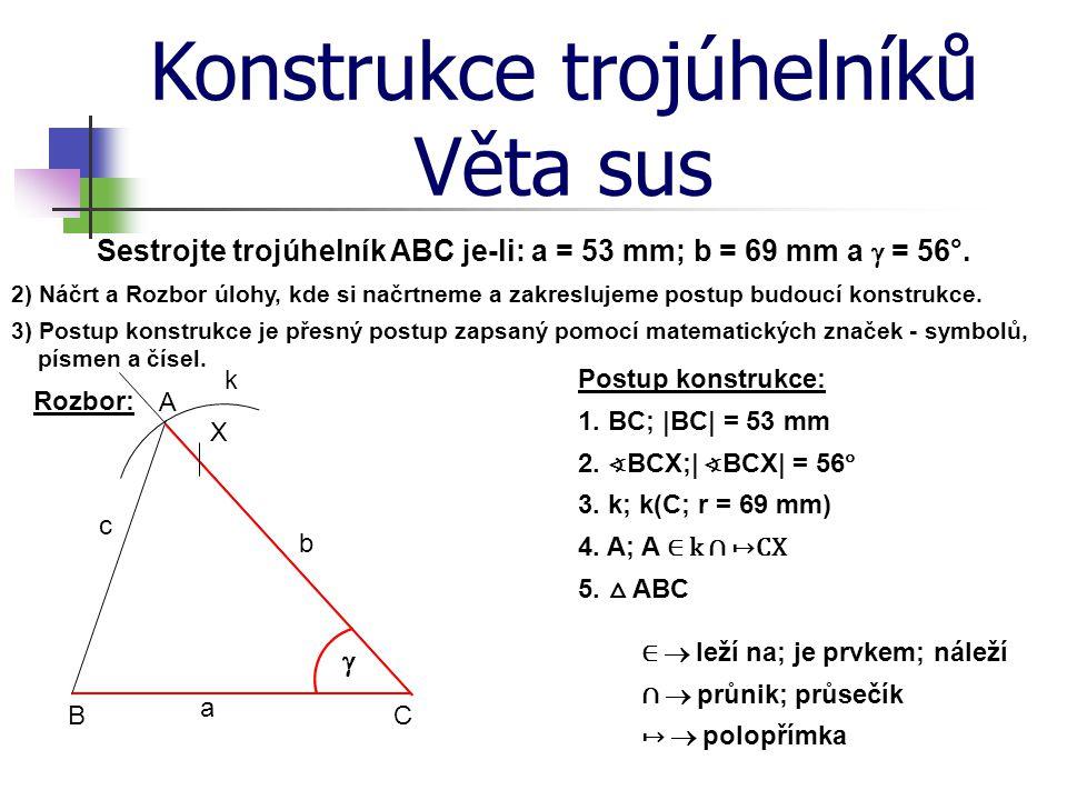 Konstrukce trojúhelníků Věta sus Sestrojte trojúhelník ABC je-li: a = 53 mm; b = 69 mm a  = 56°. 2) Náčrt a Rozbor úlohy, kde si načrtneme a zakreslu