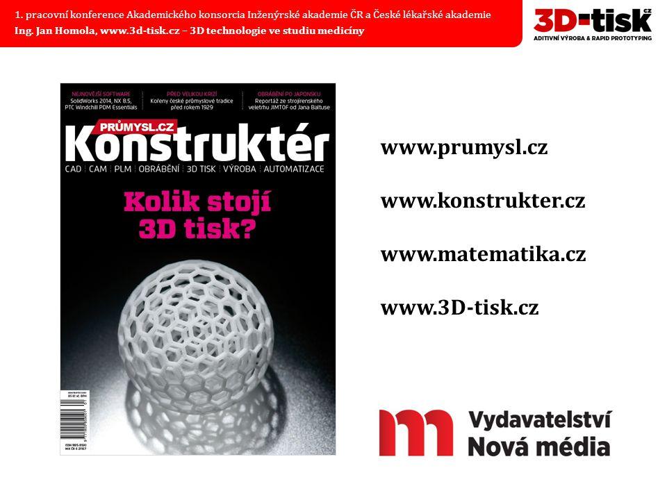 www.prumysl.cz www.konstrukter.cz www.matematika.cz www.3D-tisk.cz 1. pracovní konference Akademického konsorcia Inženýrské akademie ČR a České lékařs