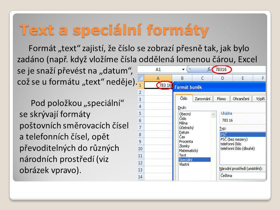 """Text a speciální formáty Formát """"text zajistí, že číslo se zobrazí přesně tak, jak bylo zadáno (např."""