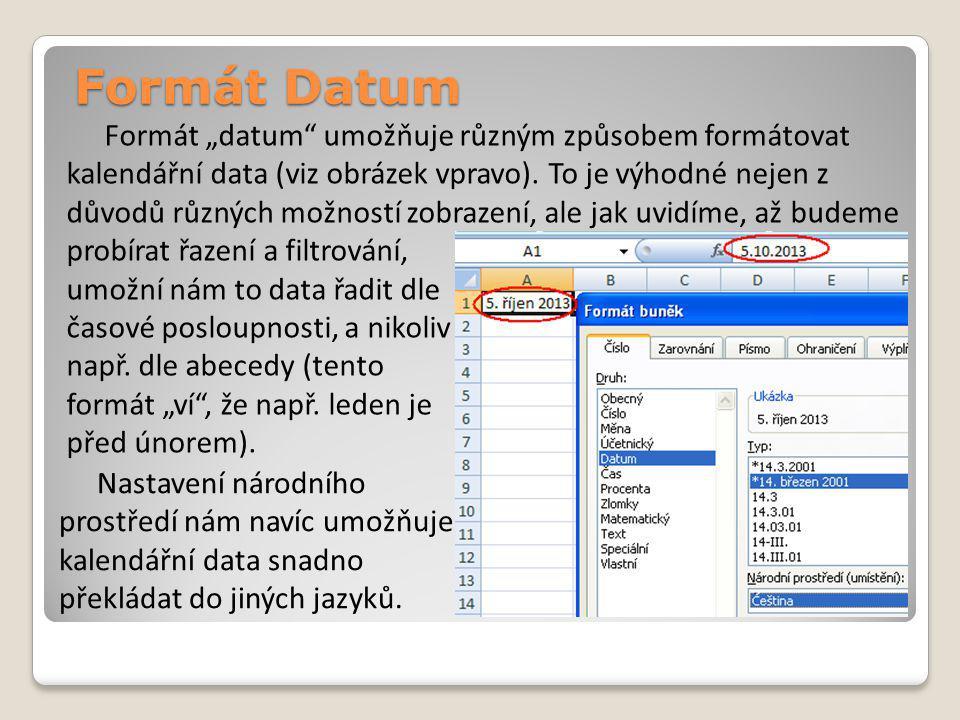 """Formát Datum Formát """"datum umožňuje různým způsobem formátovat kalendářní data (viz obrázek vpravo)."""