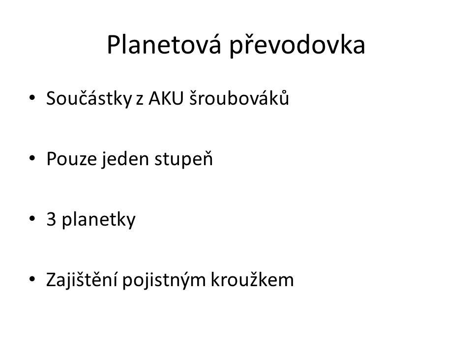 Planetová převodovka Součástky z AKU šroubováků Pouze jeden stupeň 3 planetky Zajištění pojistným kroužkem