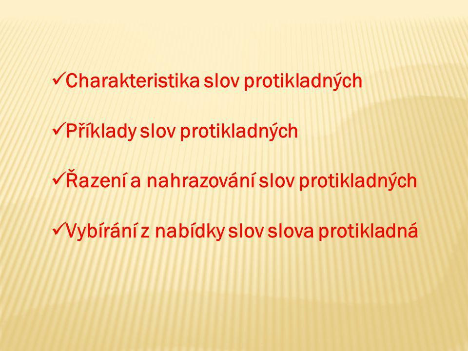 Charakteristika slov protikladných Příklady slov protikladných Řazení a nahrazování slov protikladných Vybírání z nabídky slov slova protikladná