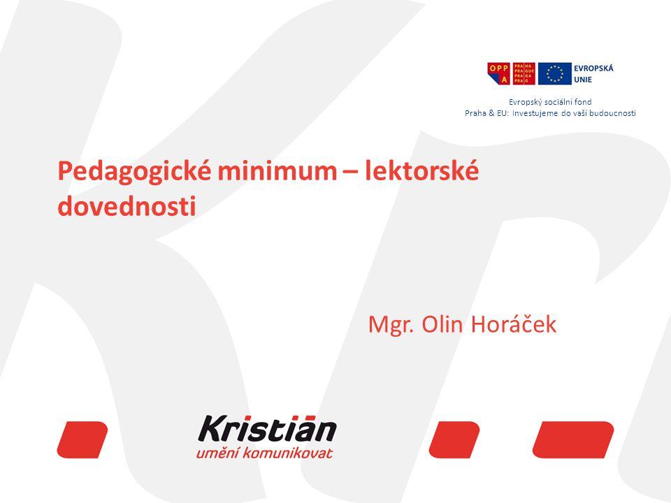 Evropský sociální fond Praha & EU: Investujeme do vaší budoucnosti Pedagogické minimum – lektorské dovednosti Mgr.