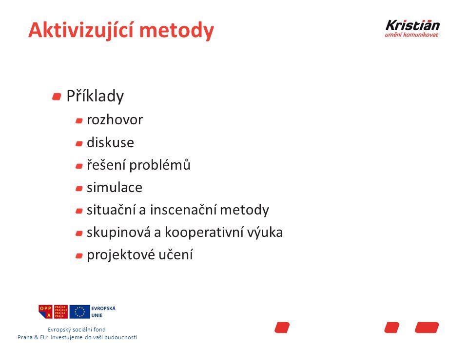 Evropský sociální fond Praha & EU: Investujeme do vaší budoucnosti Aktivizující metody Příklady rozhovor diskuse řešení problémů simulace situační a inscenační metody skupinová a kooperativní výuka projektové učení