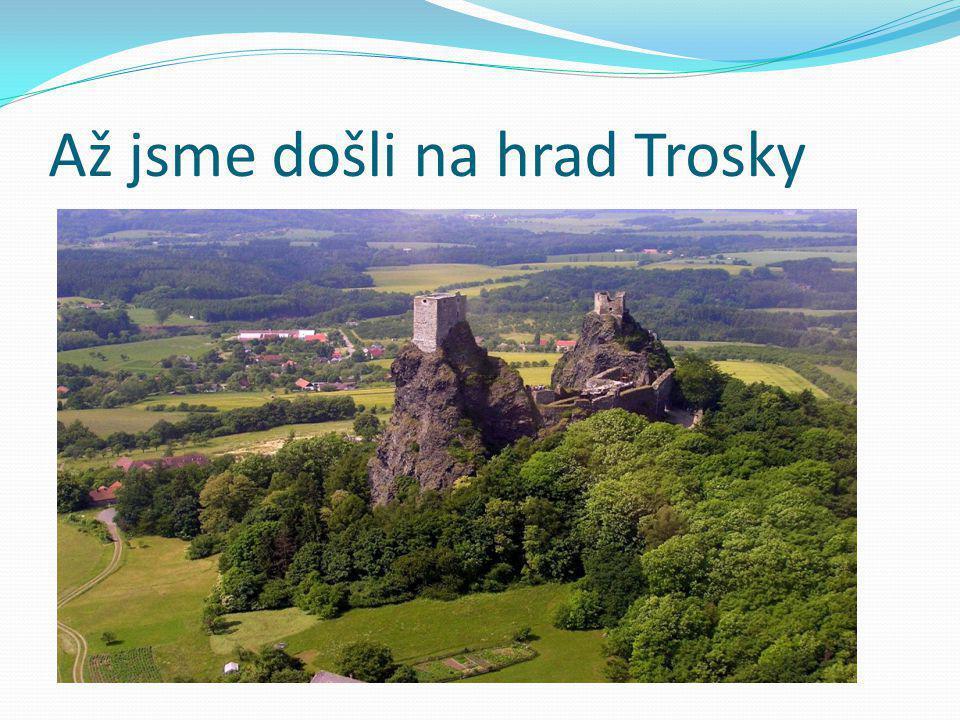 Až jsme došli na hrad Trosky