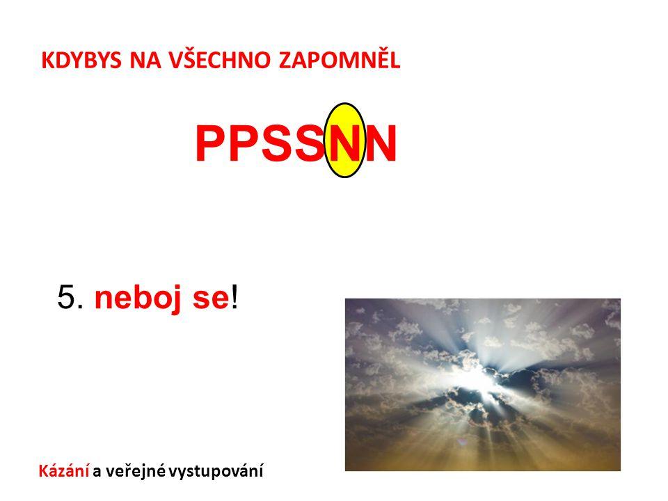 Kázání a veřejné vystupování KDYBYS NA VŠECHNO ZAPOMNĚL PPSSNN 5. neboj se!