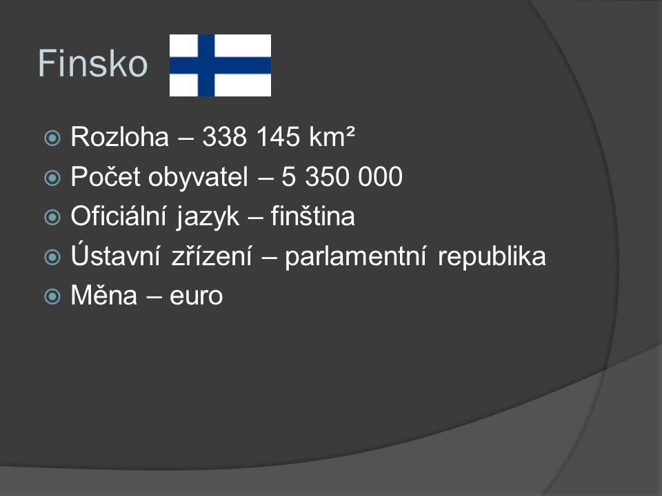 Finsko  Rozloha – 338 145 km²  Počet obyvatel – 5 350 000  Oficiální jazyk – finština  Ústavní zřízení – parlamentní republika  Měna – euro