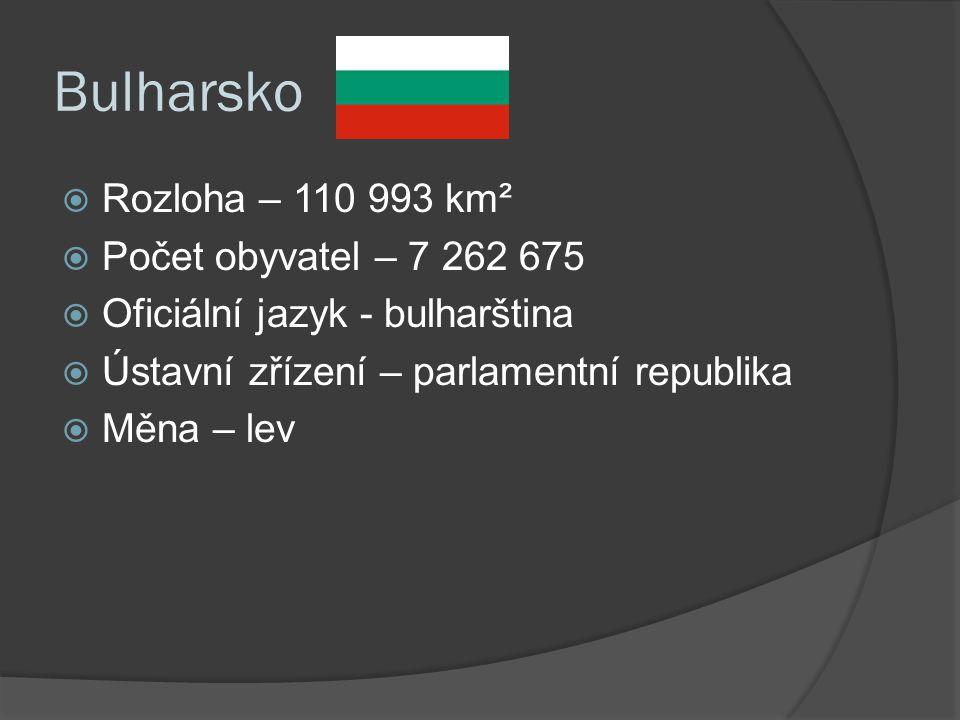 Bulharsko  Rozloha – 110 993 km²  Počet obyvatel – 7 262 675  Oficiální jazyk - bulharština  Ústavní zřízení – parlamentní republika  Měna – lev