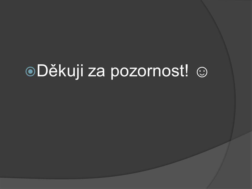  Děkuji za pozornost! ☺