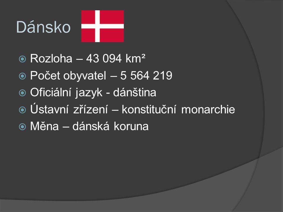 Dánsko  Rozloha – 43 094 km²  Počet obyvatel – 5 564 219  Oficiální jazyk - dánština  Ústavní zřízení – konstituční monarchie  Měna – dánská koruna