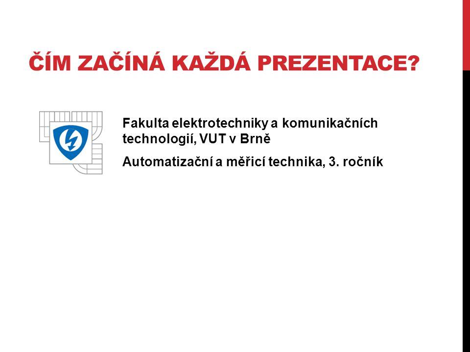 Fakulta elektrotechniky a komunikačních technologií, VUT v Brně Automatizační a měřicí technika, 3. ročník