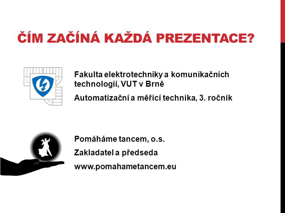 ČÍM ZAČÍNÁ KAŽDÁ PREZENTACE? Fakulta elektrotechniky a komunikačních technologií, VUT v Brně Automatizační a měřicí technika, 3. ročník Pomáháme tance