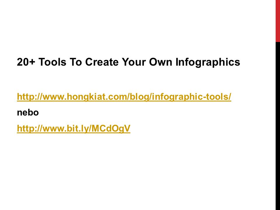 20+ Tools To Create Your Own Infographics http://www.hongkiat.com/blog/infographic-tools/ nebo http://www.bit.ly/MCdOgV