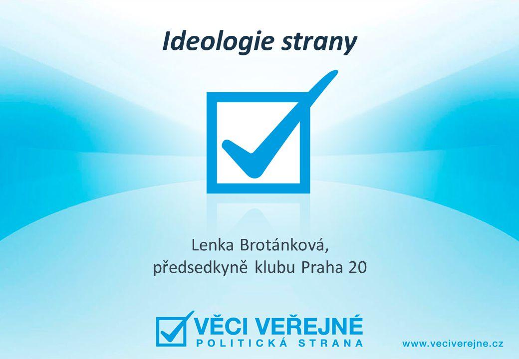 Ideologie strany Lenka Brotánková, předsedkyně klubu Praha 20