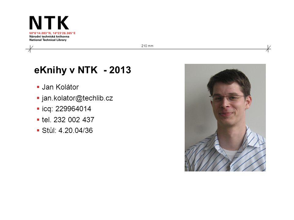 210 mm eKnihy v NTK - 2013  Jan Kolátor  jan.kolator@techlib.cz  icq: 229964014  tel.
