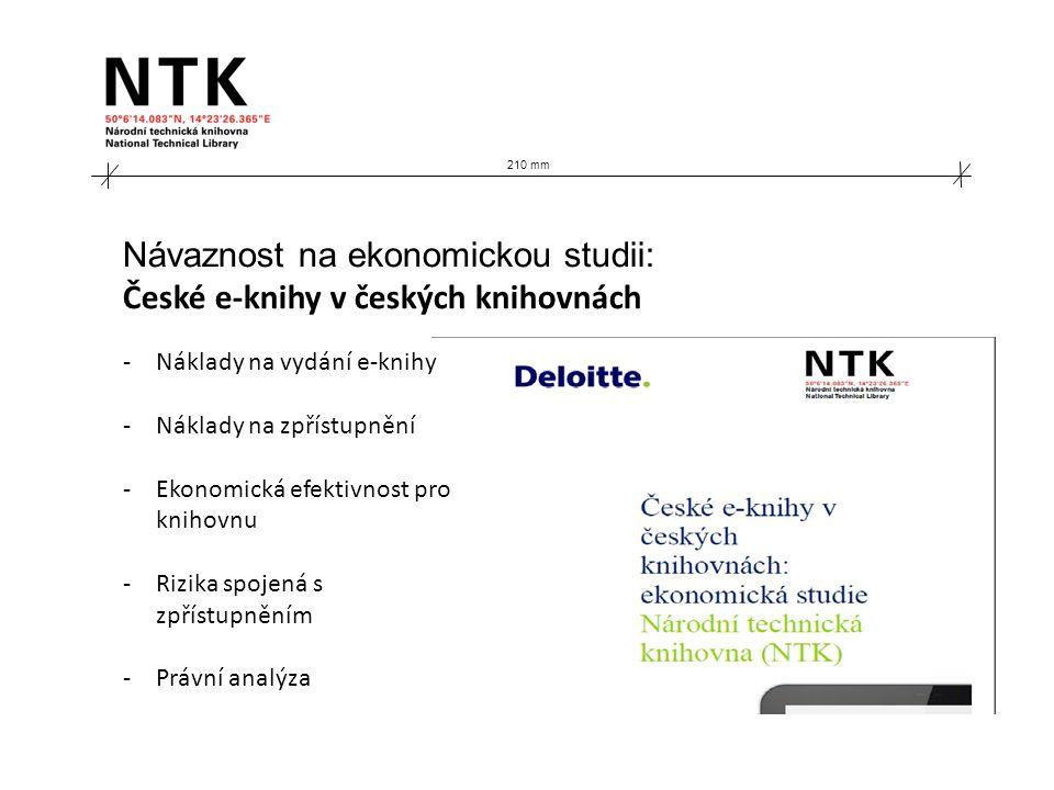 210 mm Návaznost na ekonomickou studii: České e-knihy v českých knihovnách -Náklady na vydání e-knihy -Náklady na zpřístupnění -Ekonomická efektivnost pro knihovnu -Rizika spojená s zpřístupněním -Právní analýza