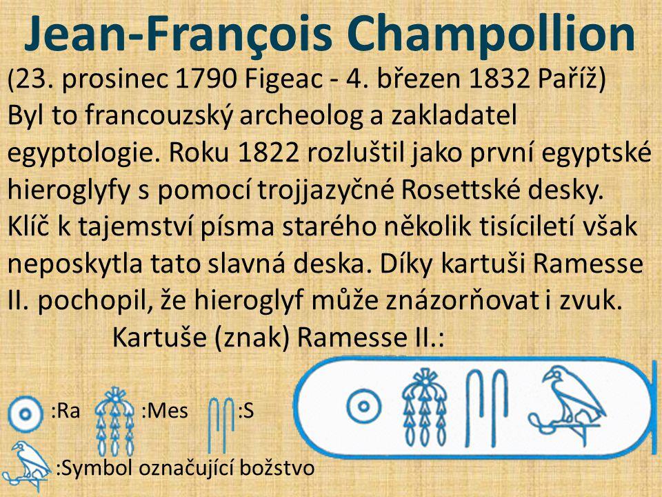 Jean-François Champollion ( 23. prosinec 1790 Figeac - 4. březen 1832 Paříž) Byl to francouzský archeolog a zakladatel egyptologie. Roku 1822 rozlušti