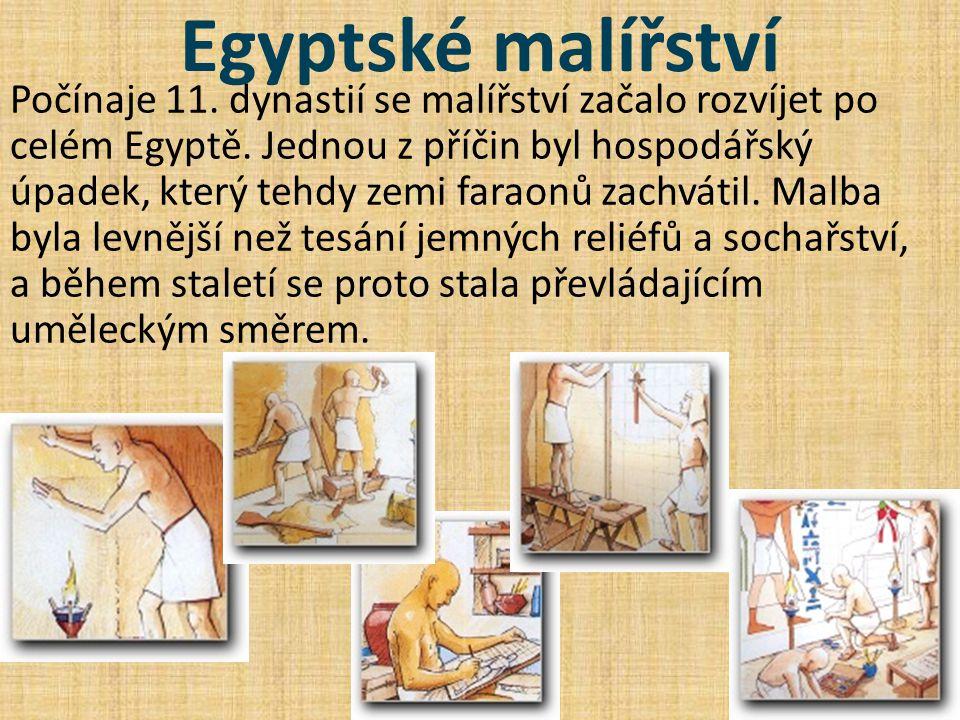 Egyptské malířství Počínaje 11. dynastií se malířství začalo rozvíjet po celém Egyptě. Jednou z příčin byl hospodářský úpadek, který tehdy zemi faraon