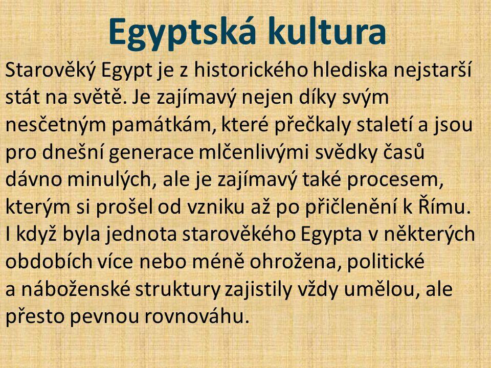 Egyptská kultura Starověký Egypt je z historického hlediska nejstarší stát na světě. Je zajímavý nejen díky svým nesčetným památkám, které přečkaly st