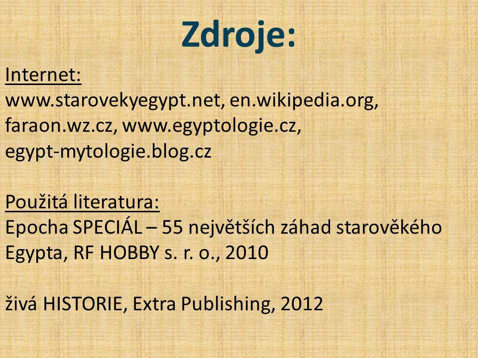 Zdroje: Internet: www.starovekyegypt.net, en.wikipedia.org, faraon.wz.cz, www.egyptologie.cz, egypt-mytologie.blog.cz Použitá literatura: Epocha SPECI