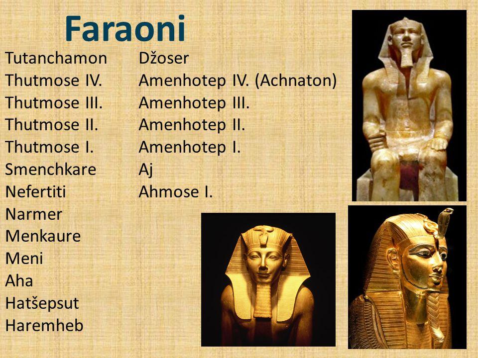 Faraoni Tutanchamon Thutmose IV. Thutmose III. Thutmose II. Thutmose I. Smenchkare Nefertiti Narmer Menkaure Meni Aha Hatšepsut Haremheb Džoser Amenho