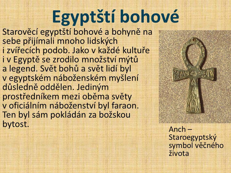 Egyptští bohové Starověcí egyptští bohové a bohyně na sebe přijímali mnoho lidských i zvířecích podob. Jako v každé kultuře i v Egyptě se zrodilo množ