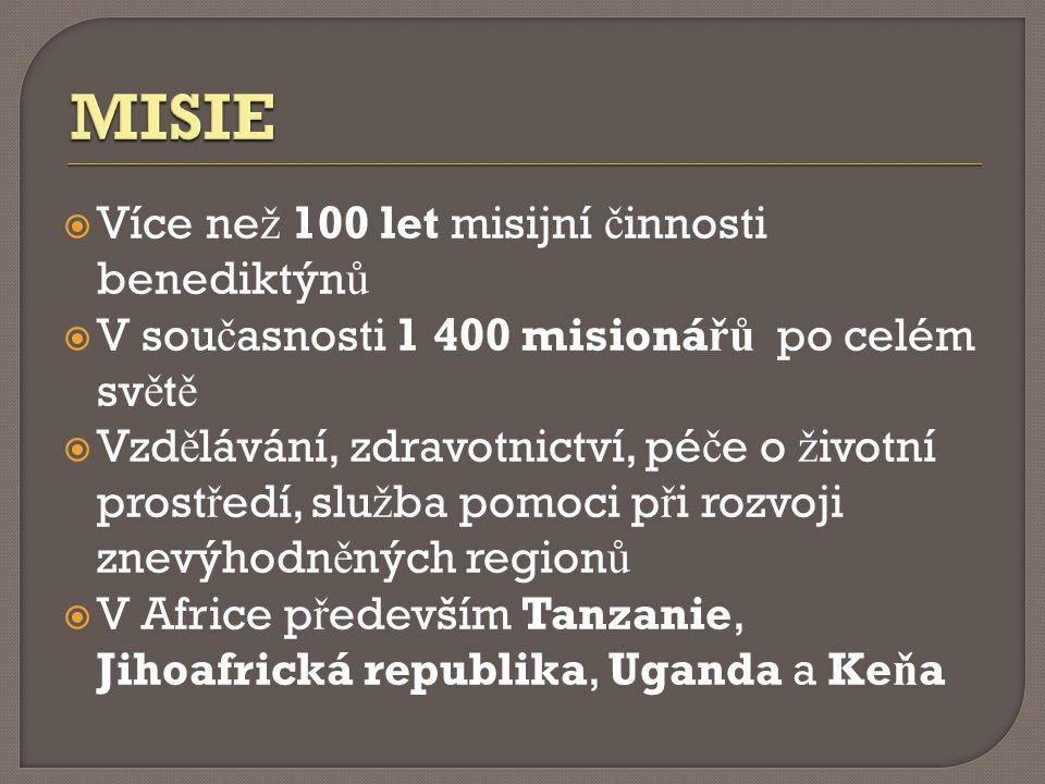  Více ne ž 100 let misijní č innosti benediktýn ů  V sou č asnosti 1 400 misioná řů po celém sv ě t ě  Vzd ě lávání, zdravotnictví, pé č e o ž ivotní prost ř edí, slu ž ba pomoci p ř i rozvoji znevýhodn ě ných region ů  V Africe p ř edevším Tanzanie, Jihoafrická republika, Uganda a Ke ň a