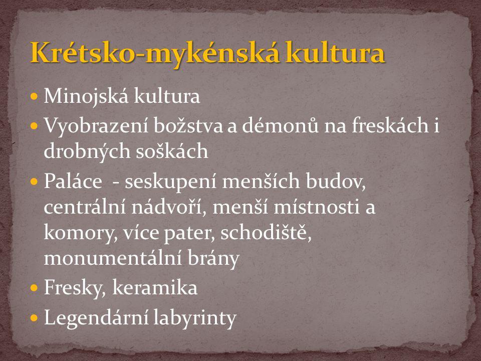 Minojská kultura Vyobrazení božstva a démonů na freskách i drobných soškách Paláce - seskupení menších budov, centrální nádvoří, menší místnosti a kom