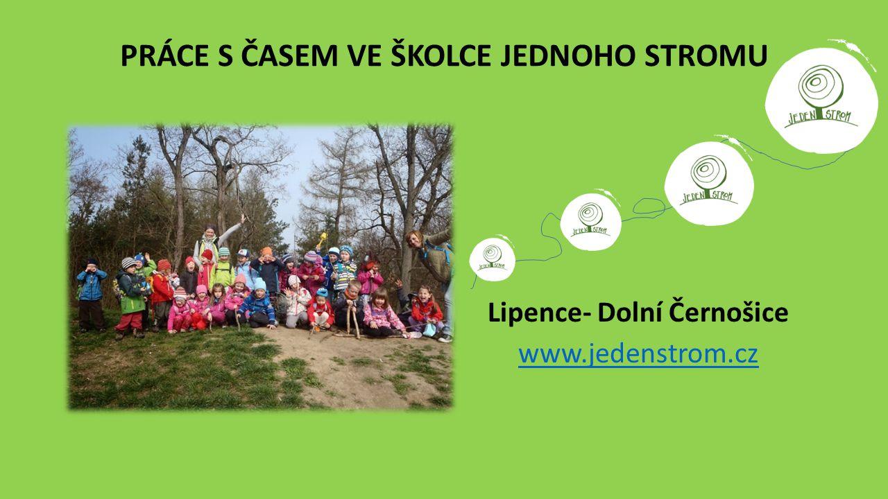 PRÁCE S ČASEM VE ŠKOLCE JEDNOHO STROMU Lipence- Dolní Černošice www.jedenstrom.cz.
