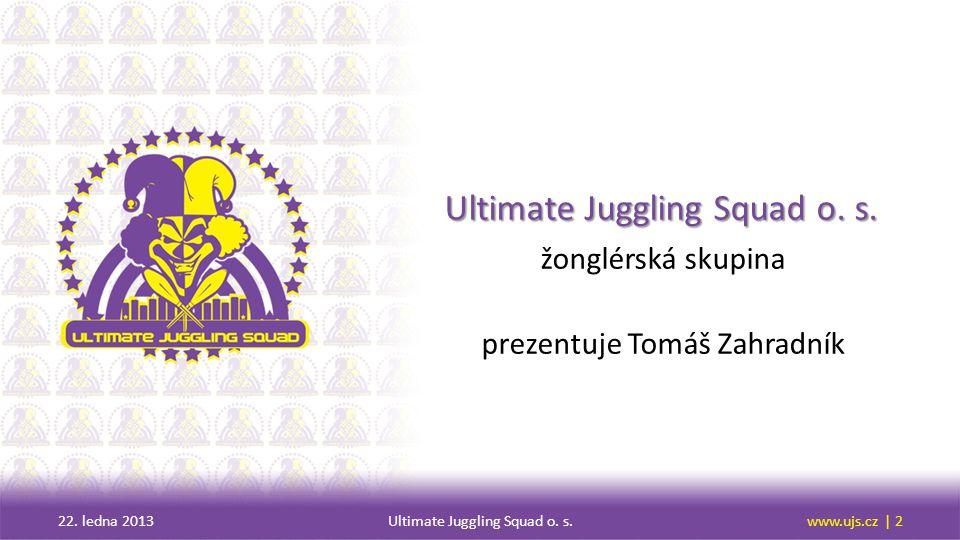 OBSAH základní informace činnost a cíle akce 22.ledna 2013Ultimate Juggling Squad o.