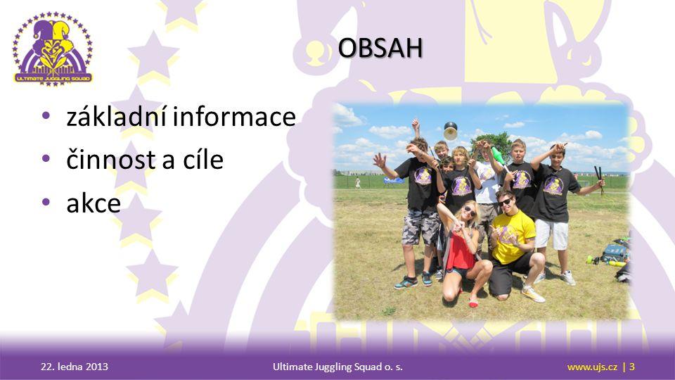 OBSAH základní informace činnost a cíle akce 22. ledna 2013Ultimate Juggling Squad o.