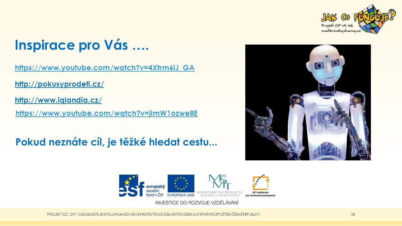 Inspirace pro Vás …. https://www.youtube.com/watch?v=4Xtrm6iJ_GA http://pokusyprodeti.cz/ http://www.iqlandia.cz/ https://www.youtube.com/watch?v=4Xtr